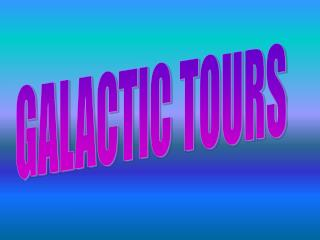 GALACTIC TOURS
