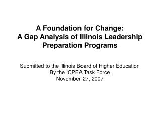 A Foundation for Change:                   A Gap Analysis of Illinois Leadership Preparation Programs  Submitted to the