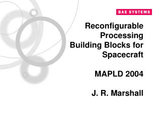 Reconfigurable Processing Building Blocks for Spacecraft  MAPLD 2004  J. R. Marshall