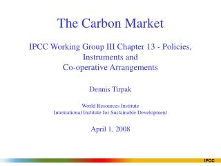 The Carbon Market   IPCC Working Group III Chapter 13 - Policies, Instruments and  Co-operative Arrangements