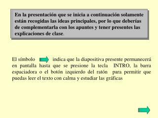 En la presentaci n que se inicia a continuaci n solamente est n recogidas las ideas principales, por lo que deber as de