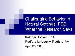 Challenging Behavior in Natural Settings: PBS: What the Research Says