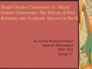 Single Gender Classrooms vs. Mixed Gender Classrooms: The Effects of Peer Relations and Academic Success in Pre-K.