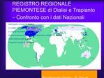 REGISTRO REGIONALE PIEMONTESE di Dialisi e Trapianto   Confronto con i dati Nazionali