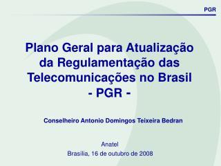 Plano Geral para Atualiza  o  da Regulamenta  o das  Telecomunica  es no Brasil  - PGR -