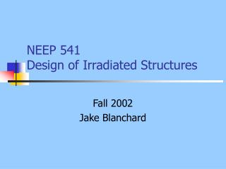 NEEP 541 Design of Irradiated Structures