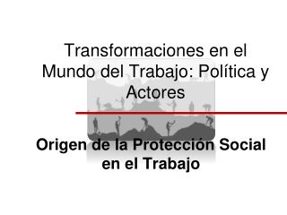 Transformaciones en el Mundo del Trabajo: Pol tica y Actores