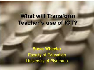 What will Transform Teacher s use of ICT