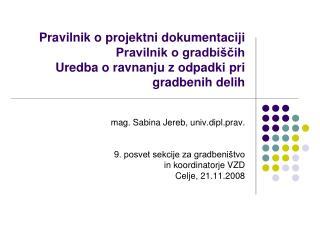 Pravilnik o projektni dokumentaciji Pravilnik o gradbi cih Uredba o ravnanju z odpadki pri gradbenih delih