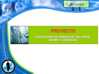 PROYECTO  LIQUIDACI N DE FONDOS DE SALARIOS,  BIENES Y SERVICIOS
