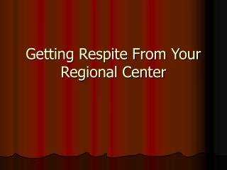 Getting Respite From Your Regional Center