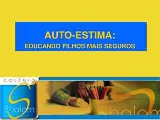 AUTO-ESTIMA: EDUCANDO FILHOS MAIS SEGUROS