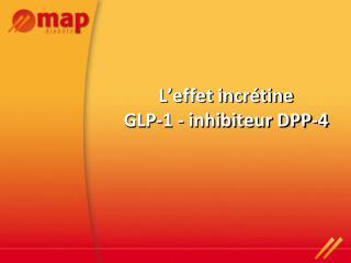 L effet incr tine GLP-1 - inhibiteur DPP-4