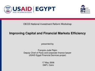 Improving Capital and Financial Markets Efficiency   presented by   Fran ois-Jude P pin Deputy Chief of Party and corpor