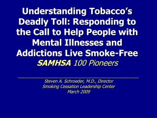 Understanding Tobacco s Deadly Toll: Responding to the Call to Help People with Mental Illnesses and Addictions Live Smo