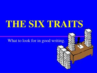 THE SIX TRAITS