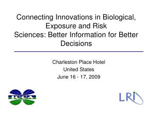 Connecting Innovations in Biological, Exposure and Risk  Sciences: Better Information for Better Decisions