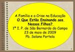 A Fam lia e a Crise na Educa  o O Que Est o Ensinando aos Nossos Filhos 1  I. P. de S o Bernardo do Campo 23 de maio de