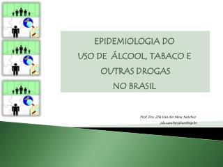 EPIDEMIOLOGIA DO    USO DE   LCOOL, TABACO E   OUTRAS DROGAS  NO BRASIL