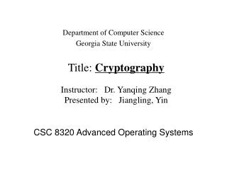 Title: Cryptography  Instructor:   Dr. Yanqing Zhang Presented by:   Jiangling, Yin