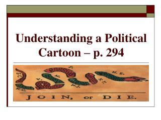 Understanding a Political Cartoon   p. 294