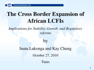 The Cross Border Expansion of African LCFIs Implications for Stability, Growth  and Regulatory reforms by Inutu Lukonga