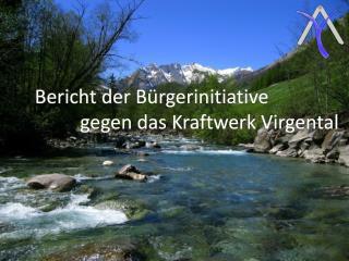 Bericht der B rgerinitiative     gegen das Kraftwerk Virgental