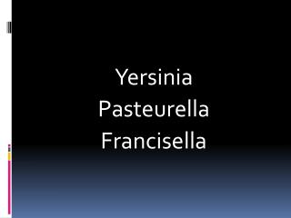 Yersinia Pasteurella Francisella
