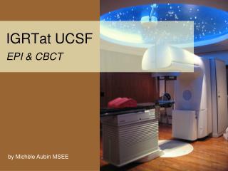 IGRTat UCSF  EPI  CBCT