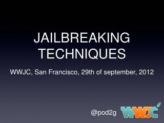 pod2g Jailbreak Techniques, WWJC 2012