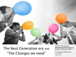 The Next Generation era and    The Changes we need