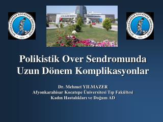 Polikistik Over Sendromunda  Uzun D nem Komplikasyonlar    Dr. Mehmet YILMAZER Afyonkarahisar Kocatepe  niversitesi Tip