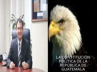 LA CONSTITUCI N POL TICA DE LA REP BLICA DE GUATEMALA