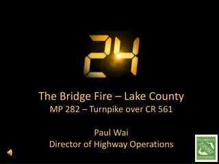The Bridge Fire   Lake County MP 282   Turnpike over CR 561   Paul Wai Director of Highway Operations