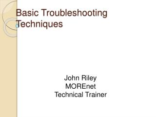Basic Troubleshooting Techniques