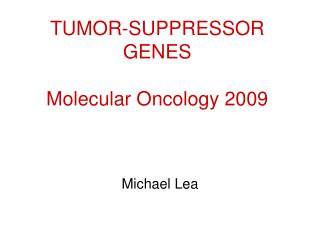 TUMOR-SUPPRESSOR GENES  Molecular Oncology 2009