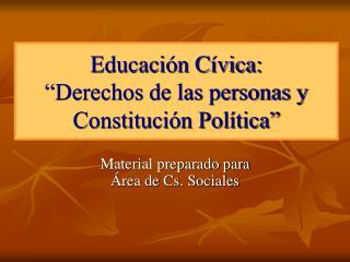 Educaci n C vica:  Derechos de las personas y Constituci n Pol tica