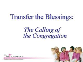 Transfer the Blessings:  The Calling of      the Congregation