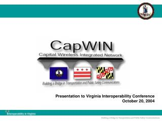 Presentation to Virginia Interoperability Conference October 20, 2004