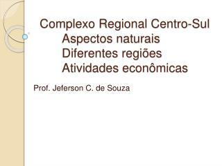 Complexo Regional Centro-Sul  Aspectos naturais  Diferentes regi es  Atividades econ micas