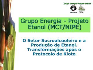 Grupo Energia - Projeto Etanol MCT