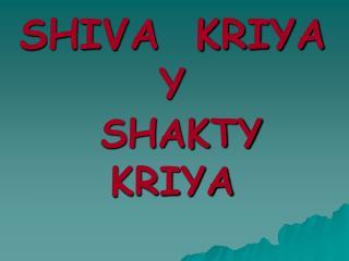 SHIVA  KRIYA Y  SHAKTY  KRIYA