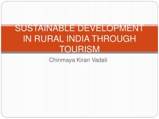 SUSTAINABLE DEVELOPMENT IN RURAL INDIA THROUGH TOURISM