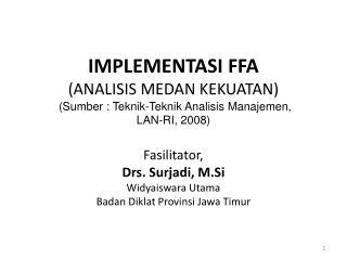 IMPLEMENTASI FFA ANALISIS MEDAN KEKUATAN  Sumber : Teknik-Teknik Analisis Manajemen,   LAN-RI, 2008