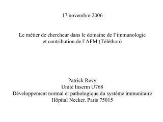 17 novembre 2006   Le m tier de chercheur dans le domaine de l immunologie et contribution de l AFM T l thon      Patric