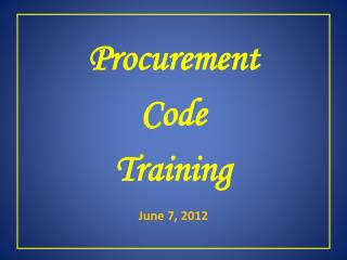 Procurement Code Training  June 7, 2012
