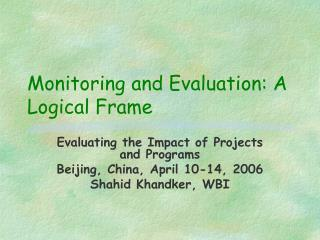 Monitoring and Evaluation: A Logical Frame