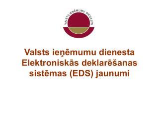 Valsts ienemumu dienesta Elektroniskas deklare anas sistemas EDS jaunumi