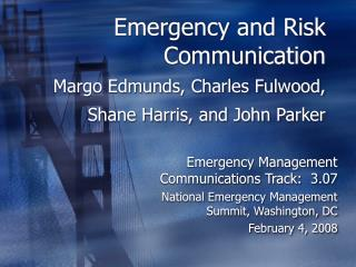 Emergency and Risk Communication  Margo Edmunds, Charles Fulwood,  Shane Harris, and John Parker