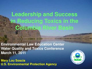 Leadership and Success  in Reducing Toxics in the Columbia River Basin    Environmental Law Education Center Water Quali